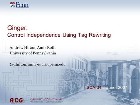 Ginger: Control Independence Using Tag Rewriting Andrew Hilton, Amir Roth University of Pennsylvania {adhilton, ISCA-34 :: June, 2007.