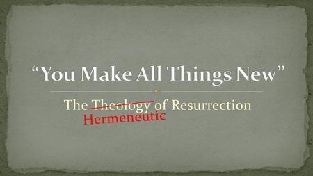 The Theology of Resurrection Hermeneutic. In the beginning God created the heavens and the earth. -Genesis 1:1.