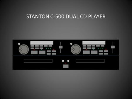 STANTON C-500 DUAL CD PLAYER. CD 1 is on the left; CD 2 is on the right. They appear on channels 11 and 12 on the Airwave console. STANTON C-500 DUAL.