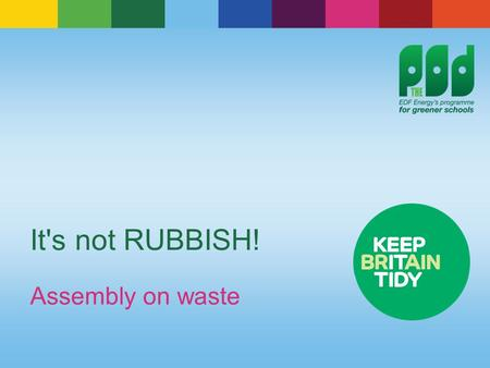 It's not RUBBISH! Assembly on waste. What is waste? Many of the everyday things we do create waste.