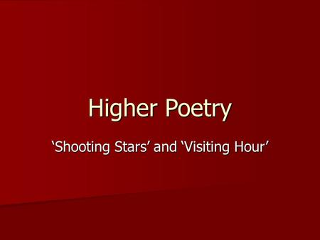 Higher Poetry 'Shooting Stars' and 'Visiting Hour'