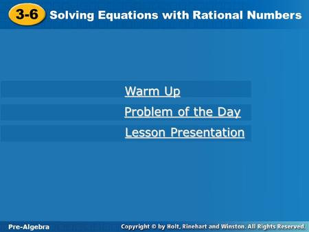 Pre-Algebra 3-6 Solving Equations with Rational Numbers 3-6 Solving Equations with Rational Numbers Pre-Algebra Warm Up Warm Up Problem of the Day Problem.