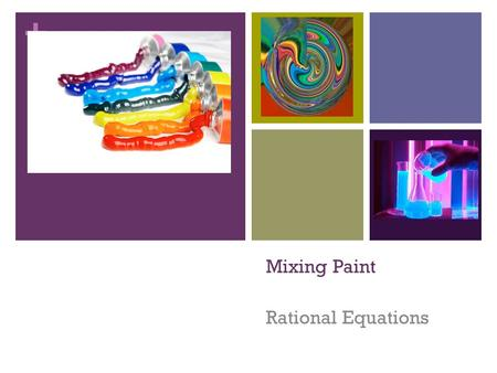 + Mixing Paint Rational Equations. + Paint Mixing 1) You have a 12 pint mixture of paint that is made up of equal amounts of blue paint and yellow paint.