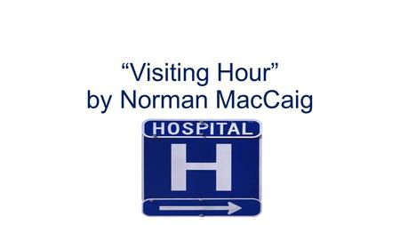 visiting hour by norman maccaig Poem by scottish poet norman maccaig poem by scottish poet norman maccaig visiting hour - norman maccaig (read by dave stewart) david stewart.