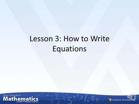 Lesson 3: How to Write Equations Content Standards and Objectives 6.EE.7 (CCSS.6.EE.B.7) Solve real world and mathematical problems by writing and solving.