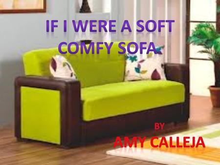 "Hi, my name is Amy and I am a nice, comfy, green sofa with stripes in the middle. I was delivered to a big shop in San Ġwann Called ""Comfy Home."""