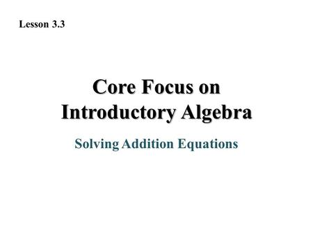 Solving Addition Equations Core Focus on Introductory Algebra Lesson 3.3.