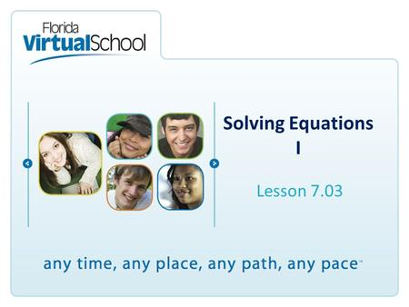 Solving Equations I Lesson 7.03. After completing this lesson, you will be able to say: I can define and apply inverse operations of addition or subtraction.