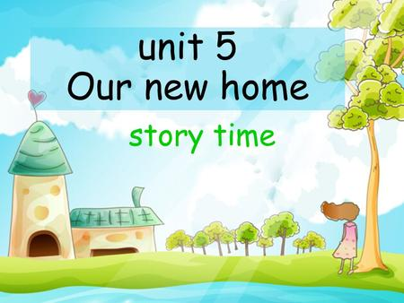 unit 5 Our new home story time Enjoy a song and think How many rooms can you hear?
