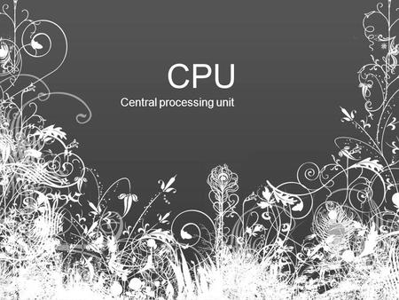 CPU Central processing unit. INTRODUCTION CPU is a circuit able to execute computer programs, orders and Commands. These commands involve software programs.