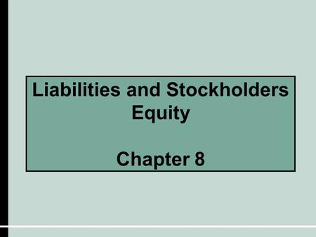 Liabilities and Stockholders Equity Chapter 8. Financing Operations  Businesses must finance operations through one of two ways: Debt Financing – includes.