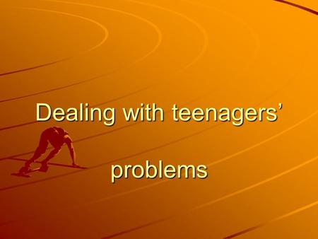 "Dealing with teenagers' problems. What problems do the teenagers usually call? ""I often have arguments with my parents or teachers"" ""I am not happy with."