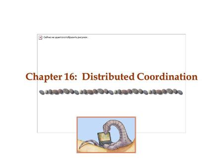 Chapter 16: Distributed Coordination. 18.2 Silberschatz, Galvin and Gagne ©2005 Operating System Concepts – 7 th Edition, Apr 11, 2005 Outline n Event.