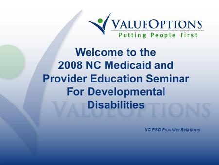 NC PSD Provider Relations Welcome to the 2008 NC Medicaid and Provider Education Seminar For Developmental Disabilities.