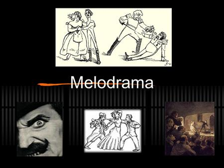 Melodrama. Lesson Objectives By the end of the lesson, pupils will be able to: Demonstrate an awareness of the conventions of melodrama Create 4 of the.