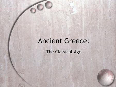 Ancient Greece: The Classical Age. After Greece Defeated Persians  Took a part of Persia's empire along the coast of Asia Minor.  Greece wanted to form.