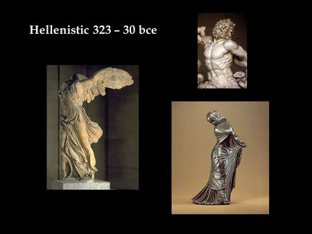 "Hellenistic 323 – 30 bce. Old woman, marble, 49"" 2 nd bce -- Veiled Dancer, 3 rd bce bronze 8"""
