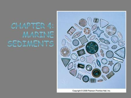 Marine sediments  Eroded rock particles and fragments  Transported to ocean  Deposit by settling through water column  Oceanographers decipher Earth's.