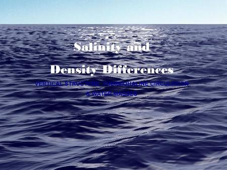 Salinity and Density Differences VERTICAL STRUCTURE, THERMOHALINE CIRCULATION & WATER MASSES.