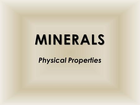 MINERALS Physical Properties. TALC TALC Color – white, sea green, or gray Luster – pearly Hardness – 1 Streak – white to pale gray Cleavage – yes Fracture.