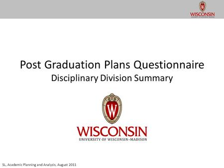 Post Graduation Plans Questionnaire Disciplinary Division Summary SL, Academic Planning and Analysis, August 2011.