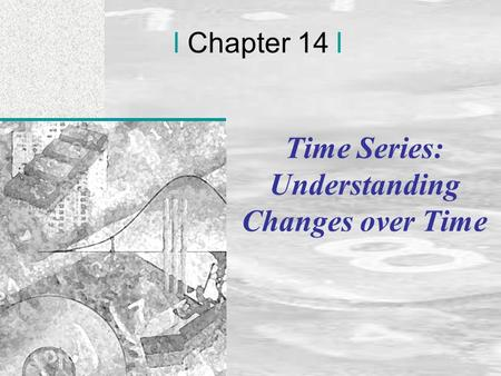 Irwin/McGraw-Hill © Andrew F. Siegel, 1997 and 2000 14-1 l Chapter 14 l Time Series: Understanding Changes over Time.