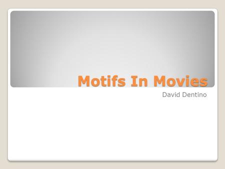 Motifs In Movies David Dentino. Table Of Contents 1. The stages of Plot Development 2. Stages of Transitions 3. Dangling causes 4. Dangling causes in.