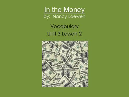 In the Money by: Nancy Loewen Vocabulary Unit 3 Lesson 2.