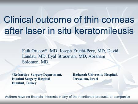 Faik Orucov*, MD, Joseph Frucht-Pery, MD, David Landau, MD, Eyal Strassman, MD, Abraham Solomon, MD Clinical outcome of thin corneas after laser in situ.