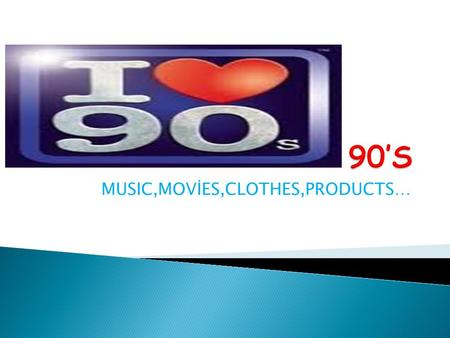 MUSIC,MOVİES,CLOTHES,PRODUCTS….  About Music of the 90's Things You need To Know;  1.Mariah carey  2.Janet jackson  3.Madonna  4.Boyz 2 men  5.Whitney.