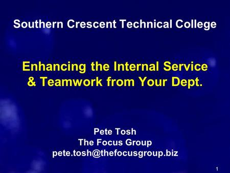 1 Southern Crescent Technical College Enhancing the Internal Service & Teamwork from Your Dept. Pete Tosh The Focus Group