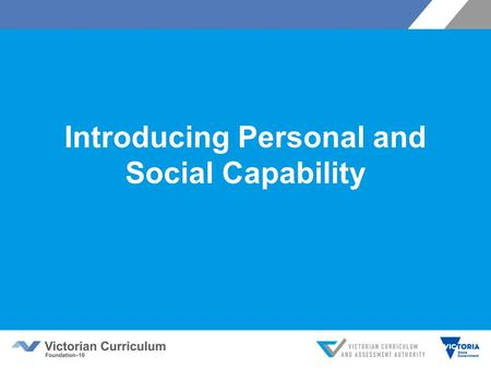 Introducing Personal and Social Capability. Victorian Curriculum F–10 Released in September 2015 as a central component of the Education State Provides.