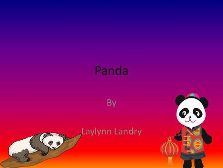 Panda By Laylynn Landry. Pandas are two kinds of animals that live in Asia. Giant pandas live in China. Red pandas live in China, India, Nepal, and Myanmar.