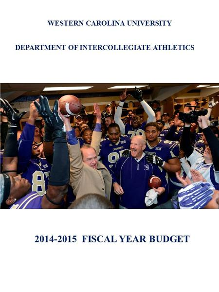 WESTERN CAROLINA UNIVERSITY DEPARTMENT OF INTERCOLLEGIATE ATHLETICS 2014-2015 FISCAL YEAR BUDGET.