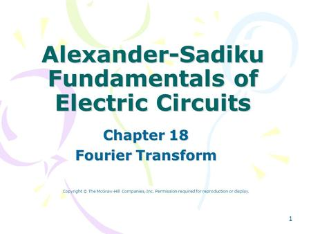 1 Alexander-Sadiku Fundamentals of Electric Circuits Chapter 18 Fourier Transform Copyright © The McGraw-Hill Companies, Inc. Permission required for reproduction.