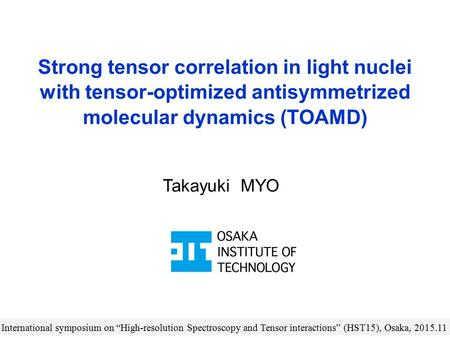 "Strong tensor correlation in light nuclei with tensor-optimized antisymmetrized molecular dynamics (TOAMD) International symposium on ""High-resolution."