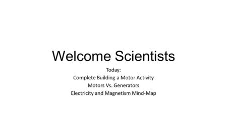 Welcome Scientists Today: Complete Building a Motor Activity Motors Vs. Generators Electricity and Magnetism Mind-Map.