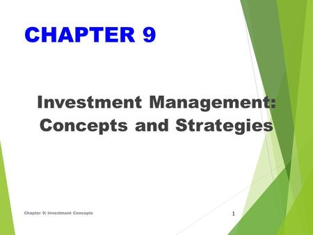 CHAPTER 9 Investment Management: Concepts and Strategies Chapter 9: Investment Concepts 1.
