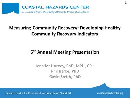 Research Lead  The University of North Carolina at Chapel Hill coastalhazardscenter.org 1 Measuring Community Recovery: Developing Healthy Community Recovery.