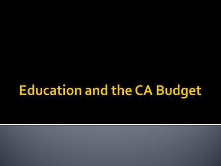" 2008-2009: $85B budget in CA; $24B deficit  18% decline in state revenues in previous 2 years  2011- 12 $87B budget Dec, 2011""triggers"" : more cuts."