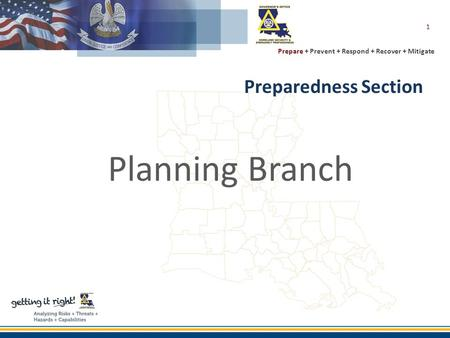 Prepare + Prevent + Respond + Recover + Mitigate Preparedness Section Planning Branch 1.