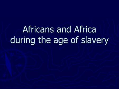 Africans and Africa during the age of slavery. ► Portuguese traded for: ivory, pepper, animal skins and gold ► Trade= basis for contact between Africans.