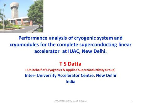 Performance analysis of cryogenic system and cryomodules for the complete superconducting linear accelerator at IUAC, New Delhi. T S Datta ( On behalf.