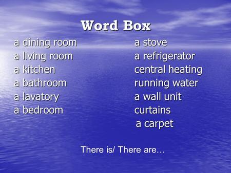 Word Box a dining room a stove a living room a refrigerator a kitchen central heating a bathroom running water a lavatory a wall unit a bedroom curtains.