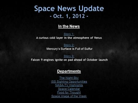 Space News Update - Oct. 1, 2012 - In the News Story 1: Story 1: A curious cold layer in the atmosphere of Venus Story 2: Story 2: Mercury's Surface is.