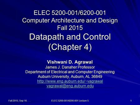 Fall 2015, Sep 16... ELEC 5200-001/6200-001 Lecture 5 1 ELEC 5200-001/6200-001 Computer Architecture and Design Fall 2015 Datapath and Control (Chapter.