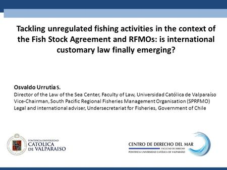 Tackling unregulated fishing activities in the context of the Fish Stock Agreement and RFMOs: is international customary law finally emerging? Osvaldo.