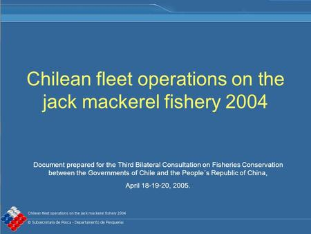 Chilean fleet operations on the jack mackerel fishery 2004 Document prepared for the Third Bilateral Consultation on Fisheries Conservation between the.