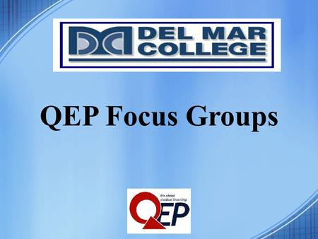 QEP Focus Groups. The Del Mar College Mission Del Mar College is dedicated to providing educational opportunities for students to achieve their dreams.