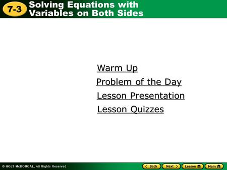 Solving Equations with Variables on Both Sides 7-3 Warm Up Warm Up Lesson Presentation Lesson Presentation Problem of the Day Problem of the Day Lesson.